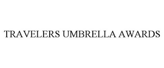mark for TRAVELERS UMBRELLA AWARDS, trademark #85705794