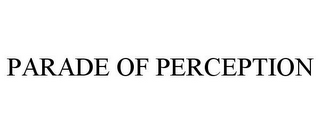 mark for PARADE OF PERCEPTION, trademark #85705830