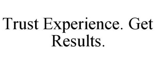 mark for TRUST EXPERIENCE. GET RESULTS., trademark #85705875