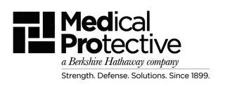 mark for MEDICAL PROTECTIVE A BERKSHIRE HATHAWAY COMPANY STRENGTH. DEFENSE. SOLUTIONS. SINCE 1899., trademark #85705895