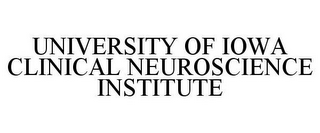 mark for UNIVERSITY OF IOWA CLINICAL NEUROSCIENCE INSTITUTE, trademark #85706268