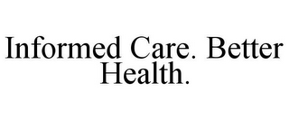 mark for INFORMED CARE. BETTER HEALTH., trademark #85706322