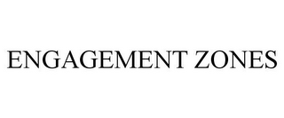 mark for ENGAGEMENT ZONES, trademark #85706703