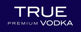 mark for TRUE PREMIUM VODKA, trademark #85706708
