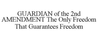 mark for GUARDIAN OF THE 2ND AMENDMENT THE ONLY FREEDOM THAT GUARANTEES FREEDOM, trademark #85706846