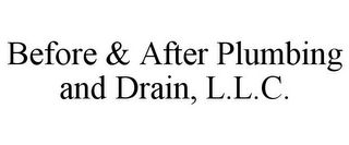 mark for BEFORE & AFTER PLUMBING AND DRAIN, L.L.C., trademark #85707663