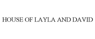 mark for HOUSE OF LAYLA AND DAVID, trademark #85707853
