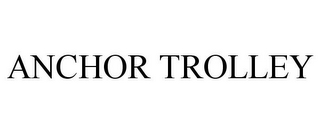 mark for ANCHOR TROLLEY, trademark #85707993