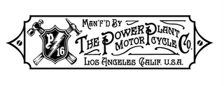 mark for P/16 MAN'F'D BY THE POWER PLANT MOTORCYCLE CO. LOS ANGELES CALIF. U.S.A., trademark #85708038