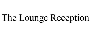 mark for THE LOUNGE RECEPTION, trademark #85708185