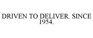 mark for DRIVEN TO DELIVER. SINCE 1954., trademark #85708268