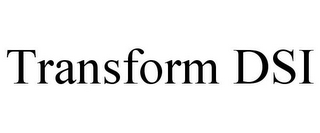 mark for TRANSFORM DSI, trademark #85708627