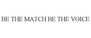 mark for BE THE MATCH BE THE VOICE, trademark #85708701