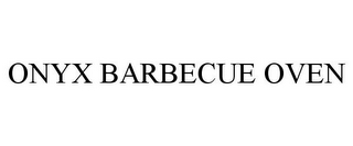 mark for ONYX BARBECUE OVEN, trademark #85708982