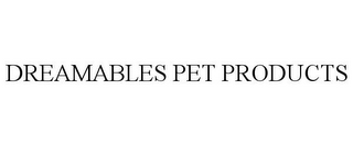mark for DREAMABLES PET PRODUCTS, trademark #85709131
