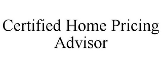 mark for CERTIFIED HOME PRICING ADVISOR, trademark #85709149