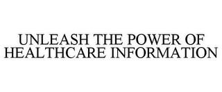 mark for UNLEASH THE POWER OF HEALTHCARE INFORMATION, trademark #85709222