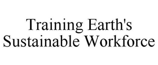 mark for TRAINING EARTH'S SUSTAINABLE WORKFORCE, trademark #85709240