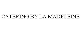 mark for CATERING BY LA MADELEINE, trademark #85709424