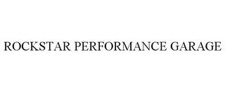 mark for ROCKSTAR PERFORMANCE GARAGE, trademark #85709518
