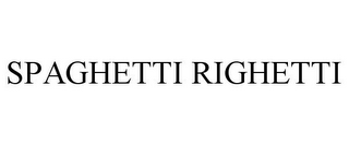 mark for SPAGHETTI RIGHETTI, trademark #85710573