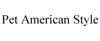 mark for PET AMERICAN STYLE, trademark #85710836