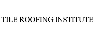 mark for TILE ROOFING INSTITUTE, trademark #85711306