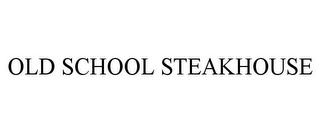 mark for OLD SCHOOL STEAKHOUSE, trademark #85711935