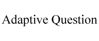 mark for ADAPTIVE QUESTION, trademark #85712022