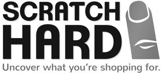 mark for SCRATCH HARD UNCOVER WHAT YOU'RE SHOPPING FOR., trademark #85712245