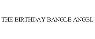 mark for THE BIRTHDAY BANGLE ANGEL, trademark #85712351