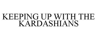 mark for KEEPING UP WITH THE KARDASHIANS, trademark #85712623