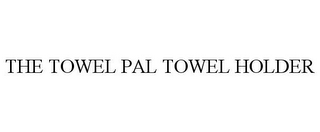 mark for THE TOWEL PAL TOWEL HOLDER, trademark #85712805
