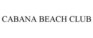 mark for CABANA BEACH CLUB, trademark #85712818