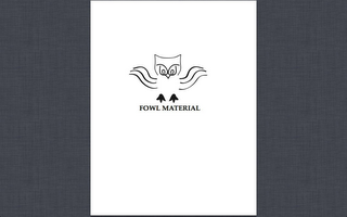 mark for FOWL MATERIAL, trademark #85712850