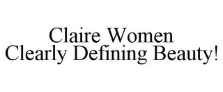 mark for CLAIRE WOMEN CLEARLY DEFINING BEAUTY!, trademark #85712882