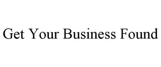 mark for GET YOUR BUSINESS FOUND, trademark #85714045