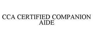 mark for CCA CERTIFIED COMPANION AIDE, trademark #85714344