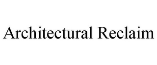 mark for ARCHITECTURAL RECLAIM, trademark #85714463