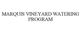 mark for MARQUIS VINEYARD WATERING PROGRAM, trademark #85714490