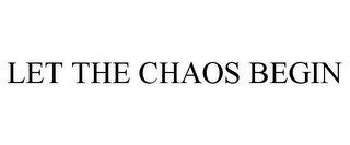 mark for LET THE CHAOS BEGIN, trademark #85714494
