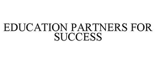 mark for EDUCATION PARTNERS FOR SUCCESS, trademark #85714495