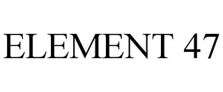mark for ELEMENT 47, trademark #85714594