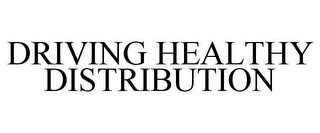 mark for DRIVING HEALTHY DISTRIBUTION, trademark #85714780