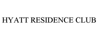 mark for HYATT RESIDENCE CLUB, trademark #85714974