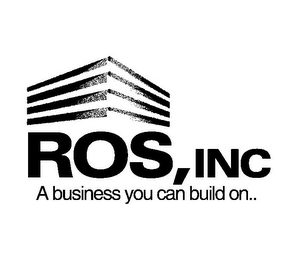 mark for ROS, INC A BUSINESS YOU CAN BUILD ON.., trademark #85714994