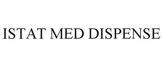 mark for ISTAT MED DISPENSE, trademark #85715071