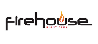 mark for FIREHOUSE NIGHT CLUB, trademark #85715332