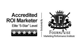 "mark for ACCREDITED ROI MARKETER ELITE ""5-STAR"" LEVEL EXCLUSIVELY BY F FOURNAISE MARKETING PERFORMANCE INSTITUTE, trademark #85715510"