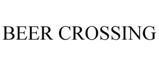 mark for BEER CROSSING, trademark #85715645
